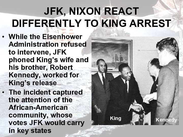 JFK, NIXON REACT DIFFERENTLY TO KING ARREST • While the Eisenhower Administration refused to