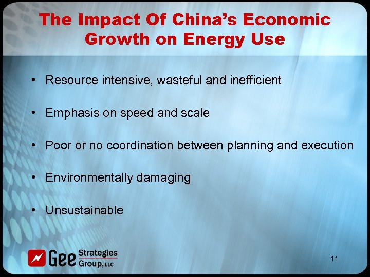 The Impact Of China's Economic Growth on Energy Use • Resource intensive, wasteful and