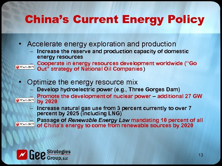China's Current Energy Policy • Accelerate energy exploration and production – Increase the reserve