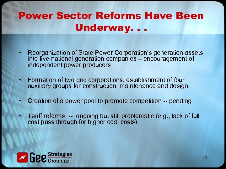 Power Sector Reforms Have Been Underway. . . • Reorganization of State Power Corporation's
