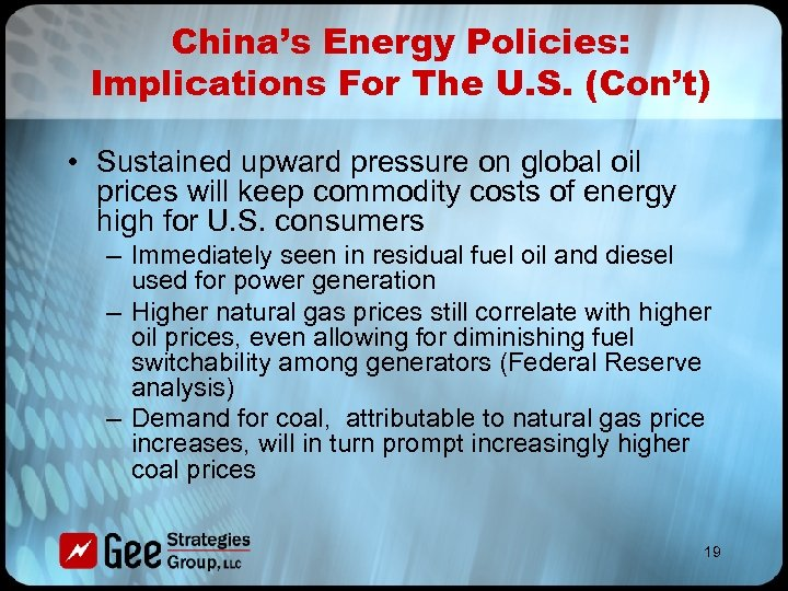China's Energy Policies: Implications For The U. S. (Con't) • Sustained upward pressure on