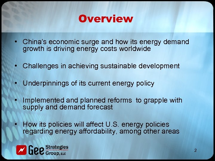 Overview • China's economic surge and how its energy demand growth is driving energy