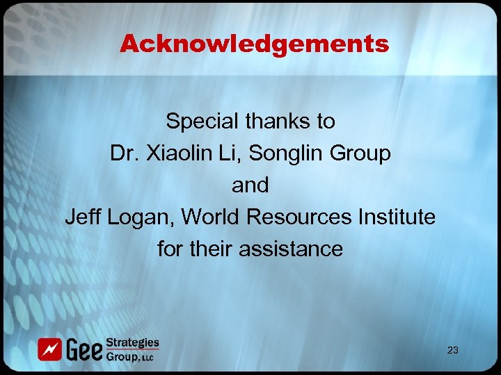 Acknowledgements Special thanks to Dr. Xiaolin Li, Songlin Group and Jeff Logan, World Resources