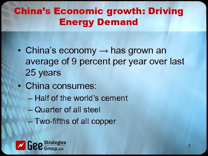 China's Economic growth: Driving Energy Demand • China's economy → has grown an average