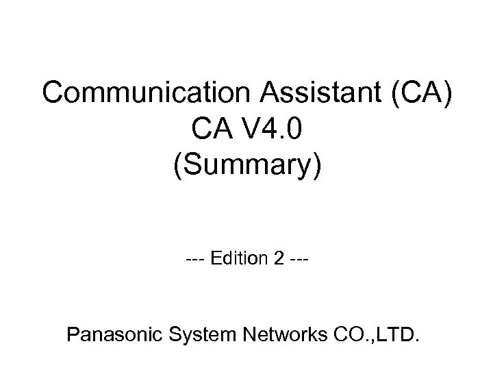 Communication Assistant (CA) CA V 4. 0 (Summary) --- Edition 2 --- Panasonic System