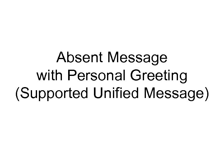 Absent Message with Personal Greeting (Supported Unified Message)