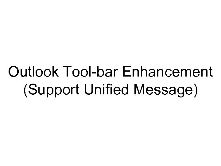 Outlook Tool-bar Enhancement (Support Unified Message)