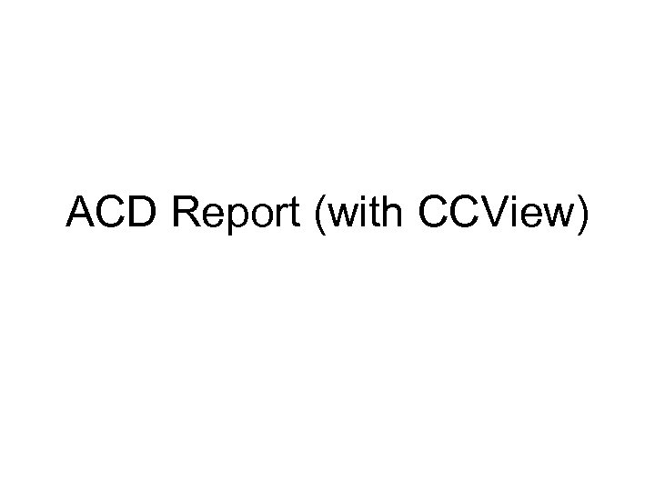 ACD Report (with CCView)