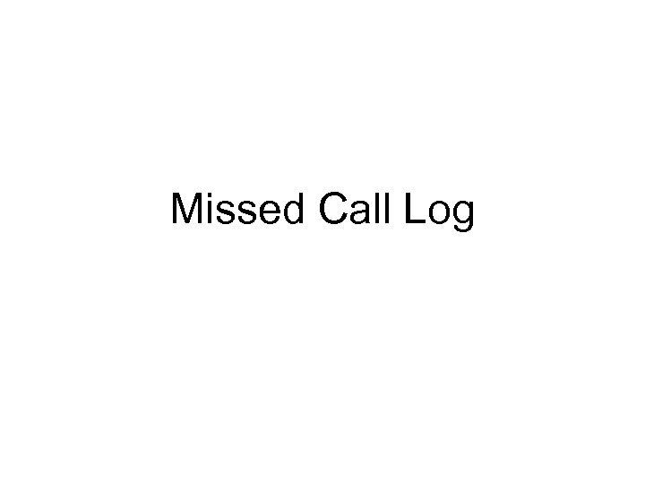 Missed Call Log