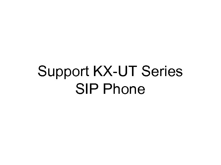 Support KX-UT Series SIP Phone