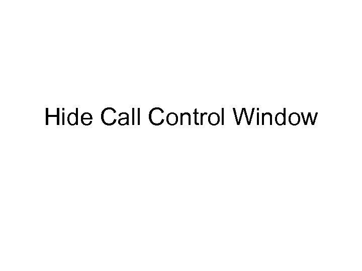 Hide Call Control Window