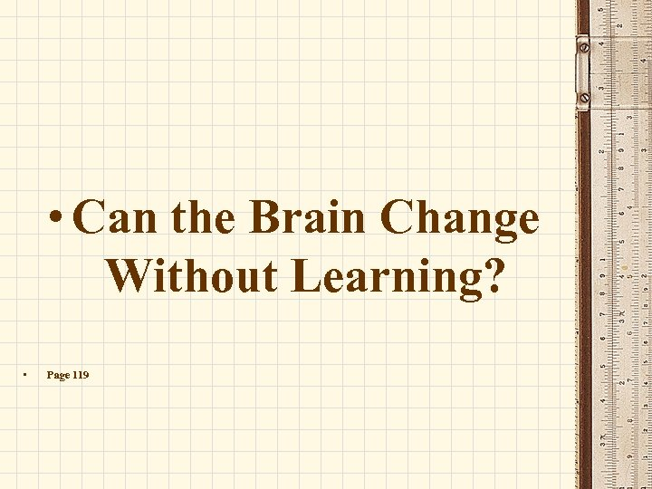 • Can the Brain Change Without Learning? • Page 119