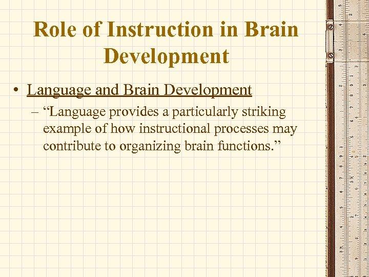 """Role of Instruction in Brain Development • Language and Brain Development – """"Language provides"""