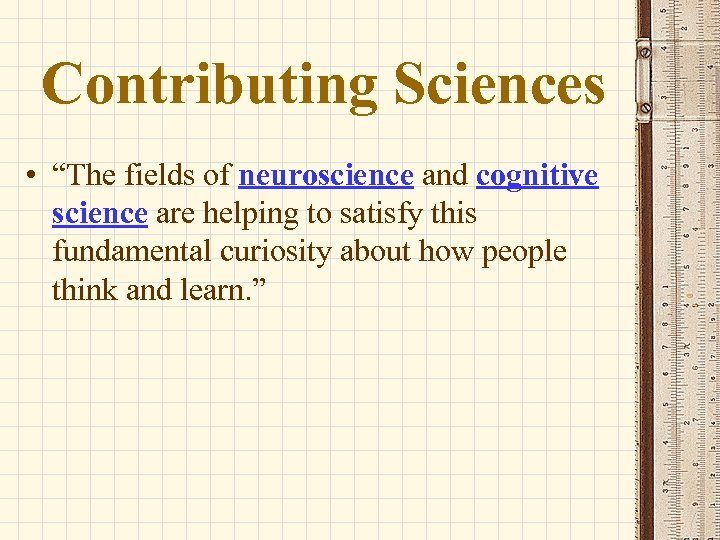 """Contributing Sciences • """"The fields of neuroscience and cognitive science are helping to satisfy"""