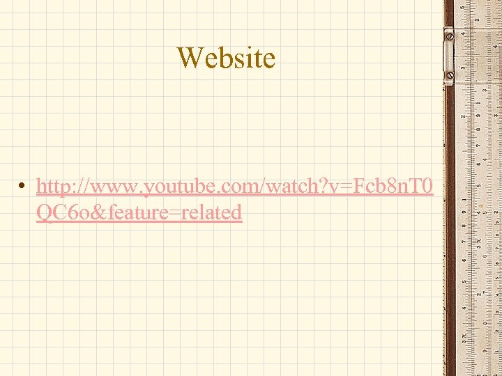 Website • http: //www. youtube. com/watch? v=Fcb 8 n. T 0 QC 6 o&feature=related