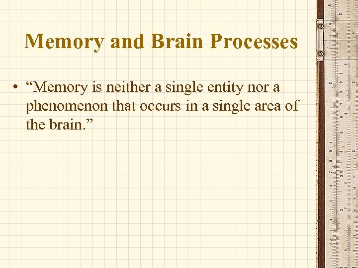 """Memory and Brain Processes • """"Memory is neither a single entity nor a phenomenon"""