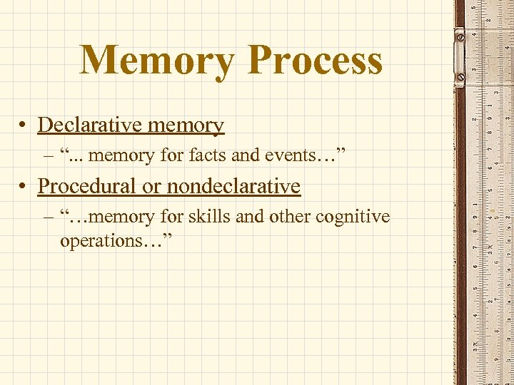 """Memory Process • Declarative memory – """". . . memory for facts and events…"""""""