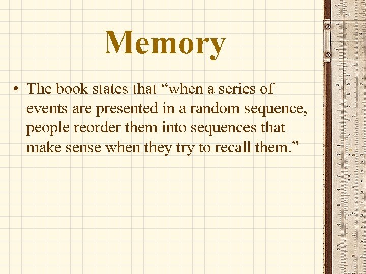 """Memory • The book states that """"when a series of events are presented in"""