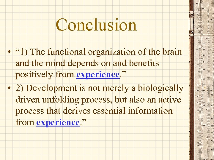 """Conclusion • """" 1) The functional organization of the brain and the mind depends"""