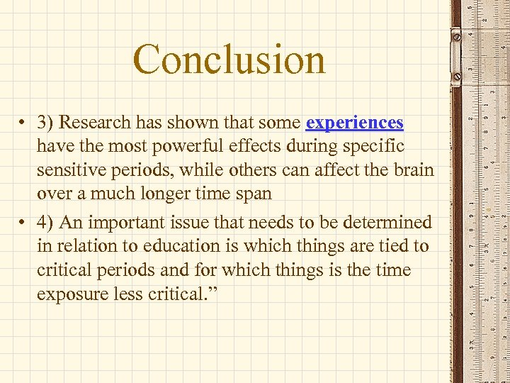 Conclusion • 3) Research has shown that some experiences have the most powerful effects