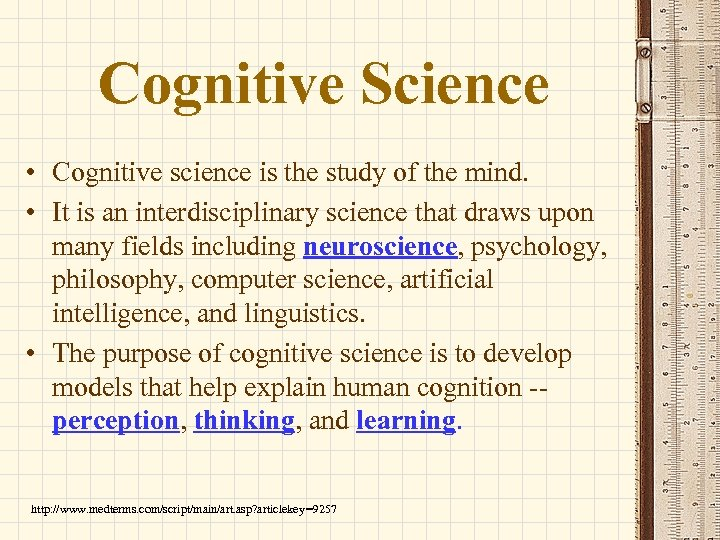 Cognitive Science • Cognitive science is the study of the mind. • It is