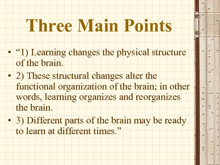 """Three Main Points • """" 1) Learning changes the physical structure of the brain."""