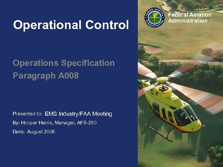 Operational Control Operations Specification Paragraph A 008 Presented to: HAI FIRC EMS Industry/FAA Meeting