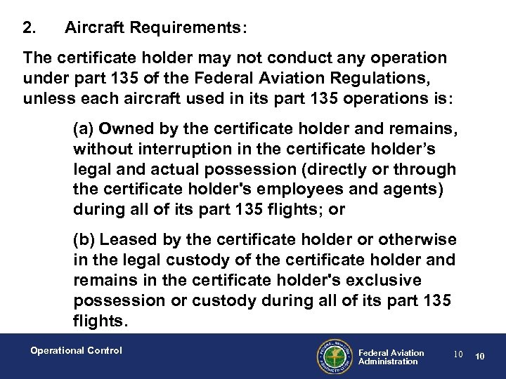 2. Aircraft Requirements: The certificate holder may not conduct any operation under part 135