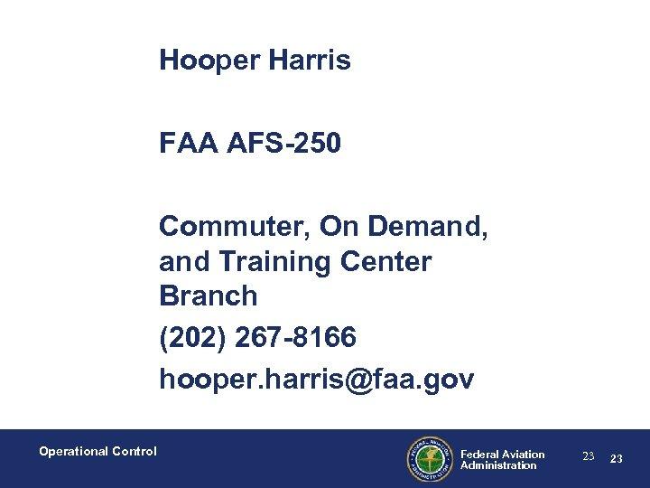 Hooper Harris FAA AFS-250 Commuter, On Demand, and Training Center Branch (202) 267 -8166