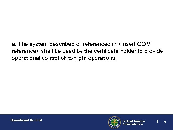 a. The system described or referenced in <insert GOM reference> shall be used by