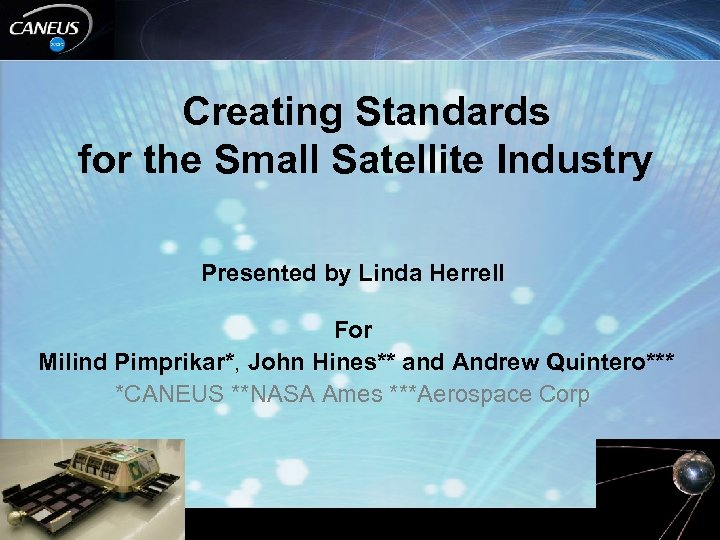 Creating Standards for the Small Satellite Industry Presented by Linda Herrell For Milind Pimprikar*,