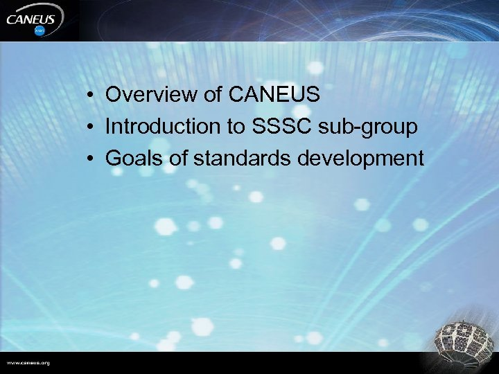 • Overview of CANEUS • Introduction to SSSC sub-group • Goals of standards