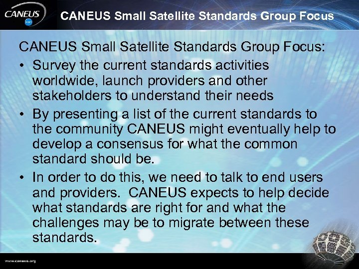 CANEUS Small Satellite Standards Group Focus: • Survey the current standards activities worldwide, launch