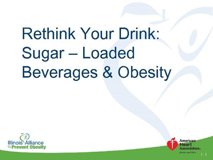 Rethink Your Drink: Sugar – Loaded Beverages & Obesity 1