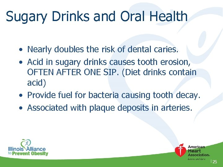 Sugary Drinks and Oral Health • Nearly doubles the risk of dental caries. •