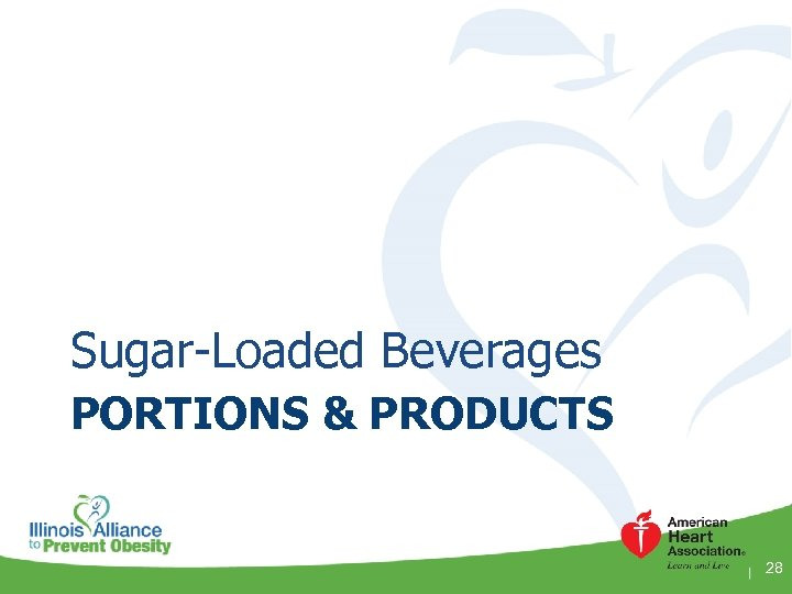 Sugar-Loaded Beverages PORTIONS & PRODUCTS 28