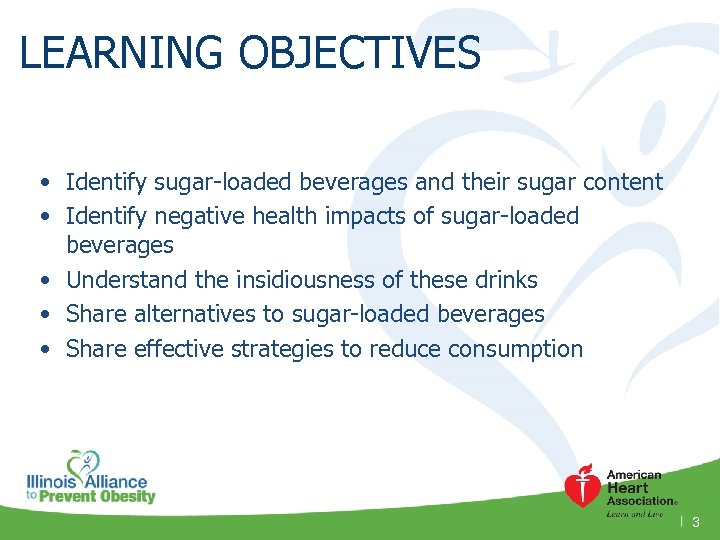 LEARNING OBJECTIVES • Identify sugar-loaded beverages and their sugar content • Identify negative health