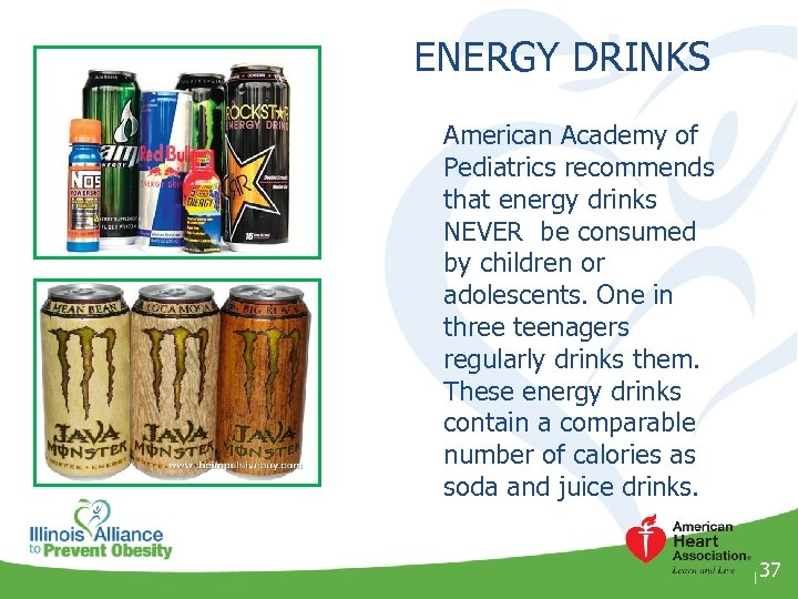 ENERGY DRINKS American Academy of Pediatrics recommends that energy drinks NEVER be consumed by