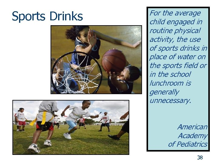 Sports Drinks For the average child engaged in routine physical activity, the use of
