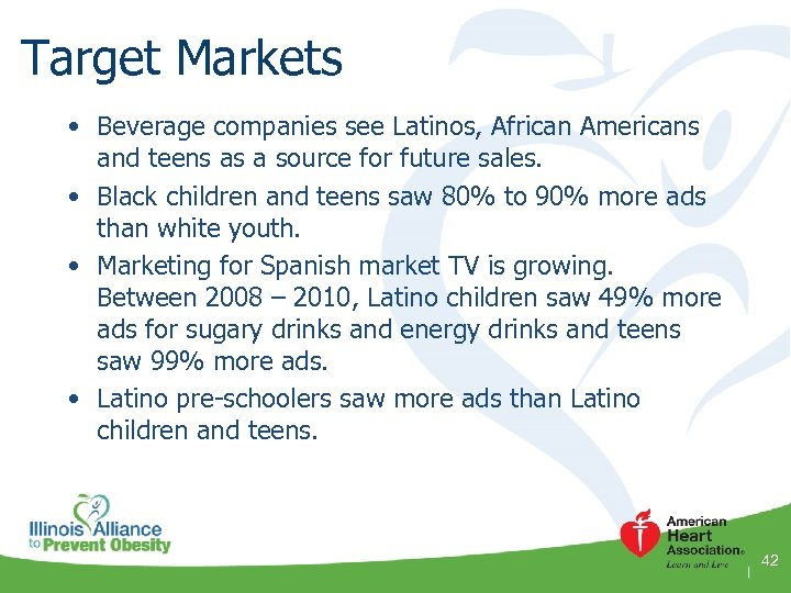 Target Markets • Beverage companies see Latinos, African Americans and teens as a source