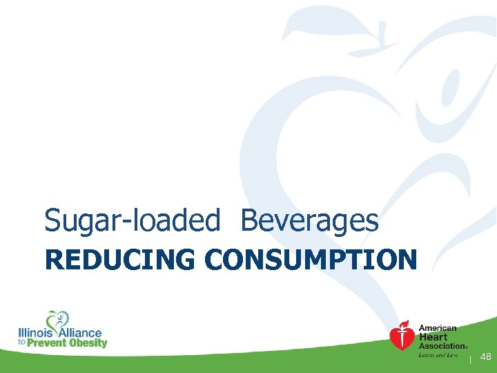 Sugar-loaded Beverages REDUCING CONSUMPTION 48