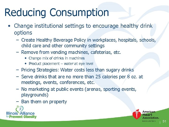 Reducing Consumption • Change institutional settings to encourage healthy drink options – Create Healthy