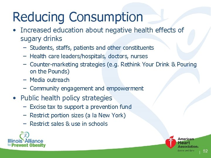 Reducing Consumption • Increased education about negative health effects of sugary drinks – Students,