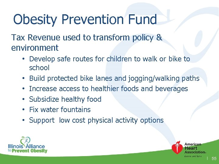 Obesity Prevention Fund Tax Revenue used to transform policy & environment • Develop safe