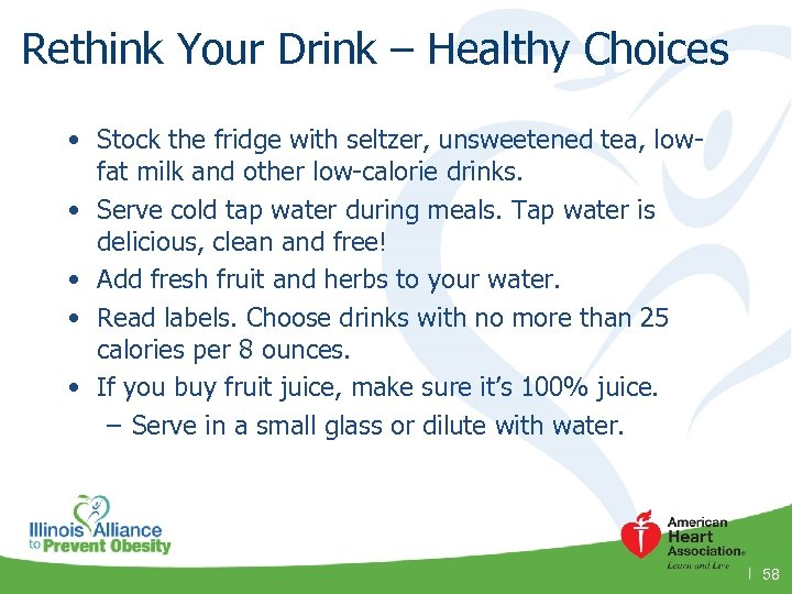 Rethink Your Drink – Healthy Choices • Stock the fridge with seltzer, unsweetened tea,