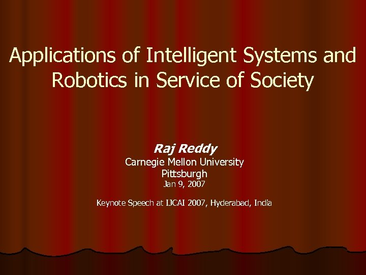 Applications of Intelligent Systems and Robotics in Service of Society Raj Reddy Carnegie Mellon