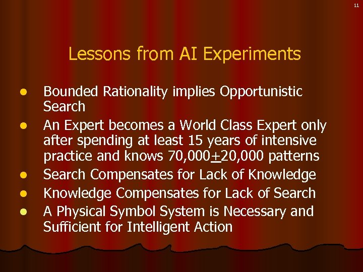 11 Lessons from AI Experiments l l l Bounded Rationality implies Opportunistic Search An