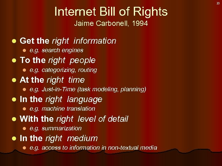 Internet Bill of Rights Jaime Carbonell, 1994 l Get the right information l l
