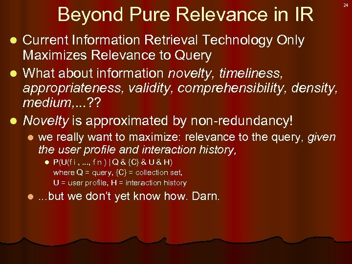 Beyond Pure Relevance in IR Current Information Retrieval Technology Only Maximizes Relevance to Query