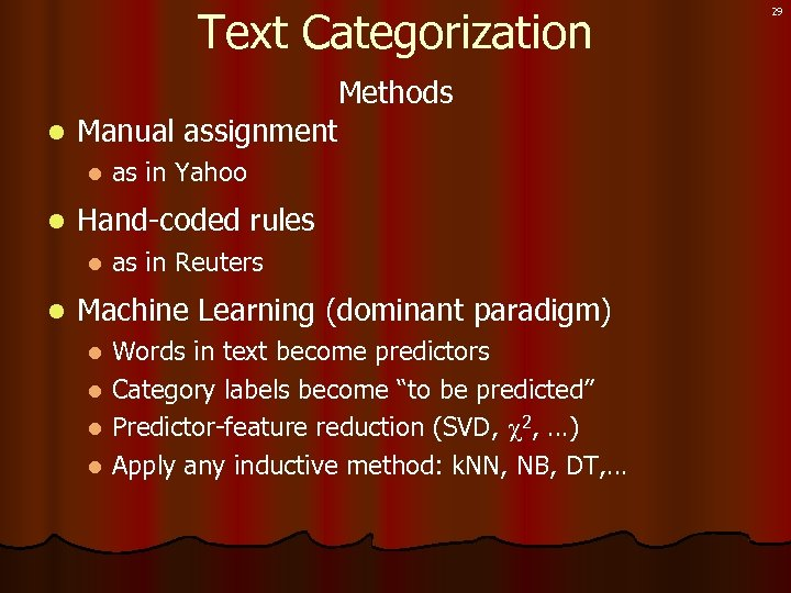 Text Categorization Methods l Manual assignment l l Hand-coded rules l l as in